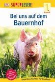 SUPERLESER! Bei uns auf dem Bauernhof / Superleser 1. Lesestufe Bd.3