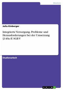 Integrierte Versorgung. Probleme und Herausforderungen bei der Umsetzung §140a ff. SGB V (eBook, PDF)