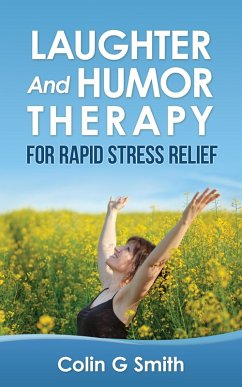 Laughter And Humor Therapy For Rapid Stress Relief (eBook, ePUB) - Smith, Colin