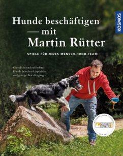 Hunde beschäftigen mit Martin Rütter - Rütter, Martin; Buisman, Andrea