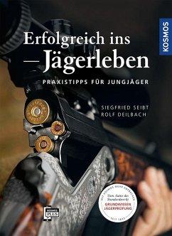 Erfolgreich ins Jägerleben - Seibt, Siegfried; Deilbach, Rolf