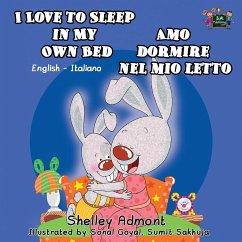 I Love to Sleep in My Own Bed Amo dormire nel mio letto: English Italian Bilingual Edition