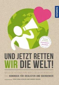 Und jetzt retten wir die Welt - Koglin, Ilona; Rohde, Marek