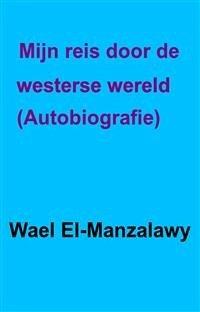 Mijn reis door de westerse wereld. - autobiogra...