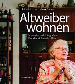 Altweiberwohnen - Scherzer, Ulrike; Socher, Juliana