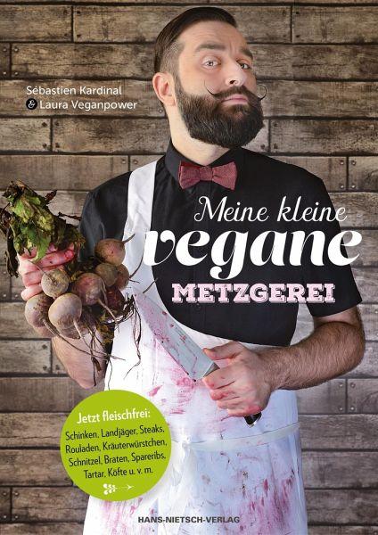 Meine kleine vegane Metzgerei - Kardinal, Sébastien; Veganpower, Laura