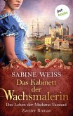 Das Kabinett der Wachsmalerin - Das Leben der Madame Tussaud - Zweiter Roman (eBook, ePUB)