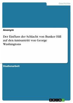Der Einfluss der Schlacht von Bunker Hill auf den Amtsantritt von George Washingtons (eBook, PDF)