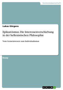 Epikureismus. Die Interessenverschiebung in der hellenistischen Philosophie (eBook, PDF)