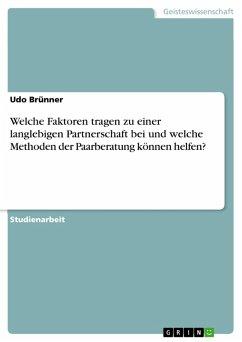 Welche Faktoren tragen zu einer langlebigen Partnerschaft bei und welche Methoden der Paarberatung können helfen? (eBook, PDF) - Brünner, Udo