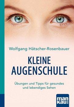 Kleine Augenschule. Kompakt-Ratgeber - Hätscher-Rosenbauer, Wolfgang