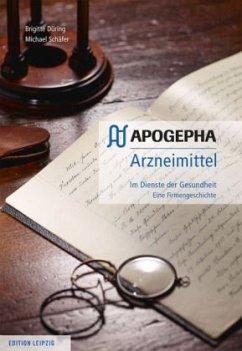APOGEPHA Arzneimittel. Im Dienste der Gesundheit - Düring, Brigitte; Schäfer, Michael