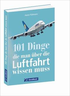 101 Dinge, die man über die Luftfahrt wissen muss - Püttmann, Aaron