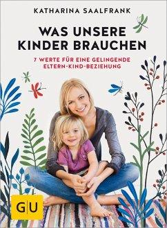 Was unsere Kinder brauchen - Saalfrank, Katharina