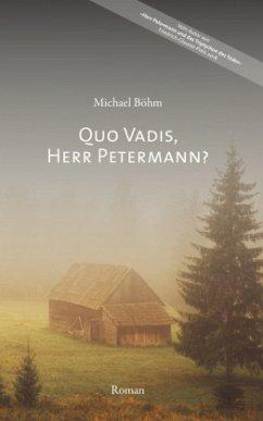 Quo vadis, Herr Petermann? - Böhm, Michael