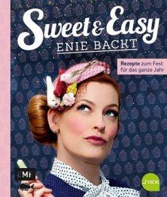 Sweet and Easy - Enie backt: Rezepte zum Fest f...