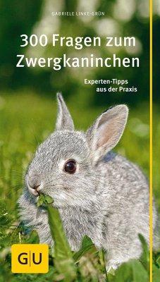 300 Fragen zum Zwergkaninchen - Linke-Grün, Gabriele