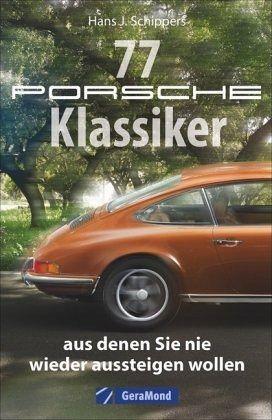 77 Porsche-Klassiker, aus denen Sie nie wieder aussteigen wollen - Schippers, Hans J.