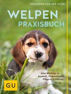Welpen-Praxisbuch - Leyen, Katharina von der