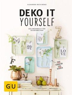 Deko it yourself. Das Wohnbuch für Selbermacher (mit Schnittbogen) - Beck-Berge, Alexandrea