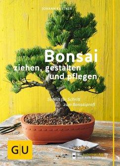 Bonsai ziehen, gestalten und pflegen - Kastner, Johann
