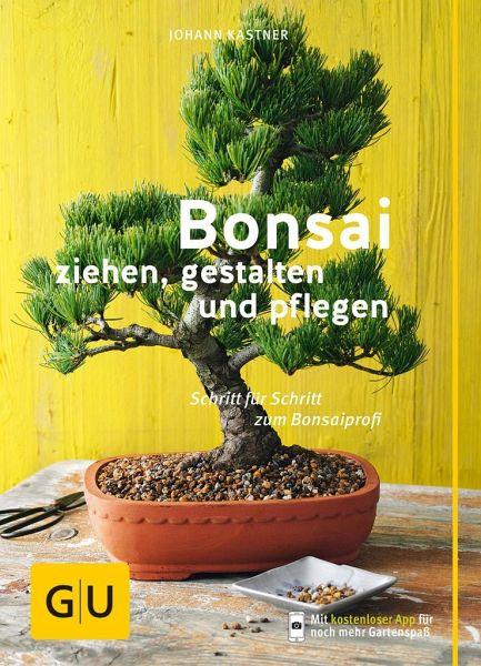 bonsai ziehen gestalten und pflegen von johann kastner buch. Black Bedroom Furniture Sets. Home Design Ideas