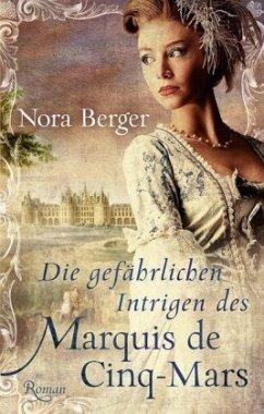 Die gefährlichen Intrigen des Marquis de Cinq Mars - Berger, Nora
