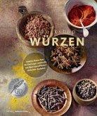 Workshop Würzen - Gewürz-Know-how für Einsteiger und Profis mit über 200 raffiniert einfachen Rezepten