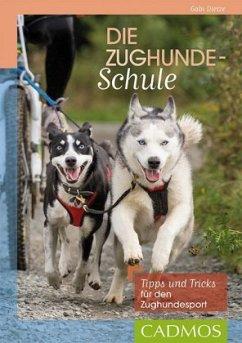 Die Zughundeschule - Dietze, Gabriele