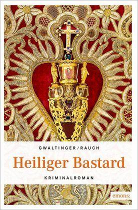 Heiliger Bastard - Gwaltinger, Xaver Maria; Rauch, Josef