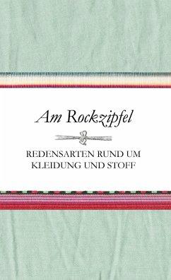 Am Rockzipfel - Redensarten rund um Kleidung und Stoff - Schnatmeyer, Susanne