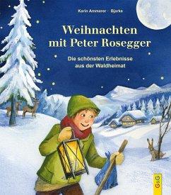 Weihnachten mit Peter Rosegger - Ammerer, Karin