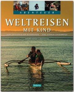 Abenteuer Weltreisen mit Kind - Vom Amazonas bis Kathmandu - Eine Familie unterwegs - Nickoleit, Katharina; Nusch, Christian