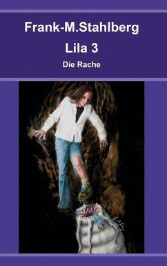 Lila 3 - Die Rache (eBook, ePUB) - Stahlberg, Frank-M.