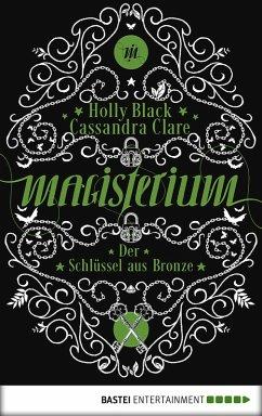Der Schlüssel aus Bronze / Magisterium Bd.3 (eBook, ePUB) - Black, Holly; Clare, Cassandra