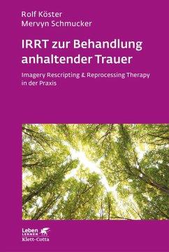 IRRT zur Behandlung anhaltender Trauer (eBook, PDF) - Köster, Rolf; Schmucker, Mervyn