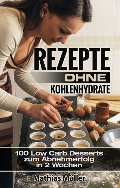 rezepte ohne kohlenhydrate 100 low carb desserts zum abnehmerfolg in 2 wochen von mathias. Black Bedroom Furniture Sets. Home Design Ideas