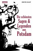 Die schönsten Sagen und Legenden aus Potsdam (eBook, ePUB)