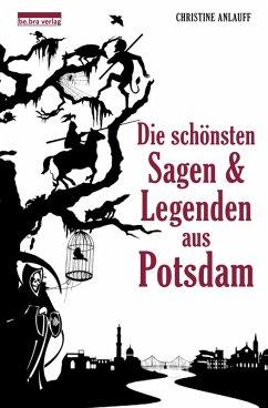 Die schönsten Sagen und Legenden aus Potsdam (eBook, ePUB) - Anlauff, Christine