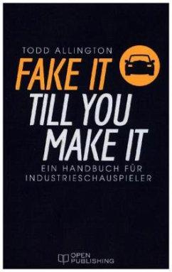 FAKE IT TILL YOU MAKE IT - Ein Handbuch für Ind...