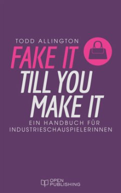 FAKE IT TILL YOU MAKE IT - Handbuch für Industr...