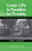 Camp Life Is Paradise for Freddy: A Childhood in the Dutch East Indies, 1933-1946