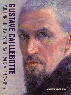 Gustave Caillebotte: Painting the Paris of Naturalism, 1872-1887 - Marrinan, Michael