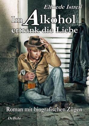 Im Alkohol ertrank die Liebe - Roman mit biografischen Zügen