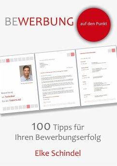 Bewerbung auf den Punkt - 100 Tipps für Ihren B...