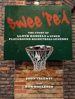 Swee'pea: The Story of Lloyd Daniels and Other Playground Basketball Legends - Valenti, John; Naclerio, Ron