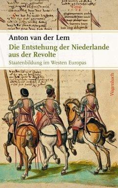 Die Entstehung der Niederlande aus der Revolte - Lem, Anton van der