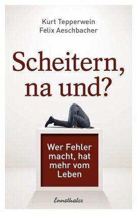 Scheitern, na und? - Tepperwein, Kurt; Aeschbacher, Felix
