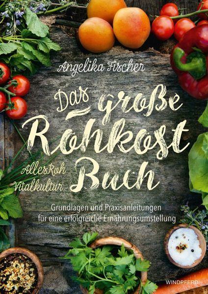Das große Rohkost-Buch - Fischer, Angelika