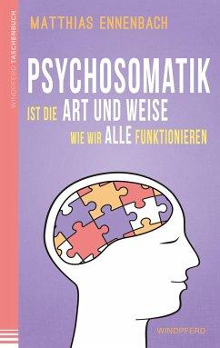 Psychosomatik ist die Art und Weise wie wir alle funktionieren - Ennenbach, Matthias
